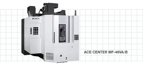 Trung tâm gia công đứng ACE CENTER MF-46VA/B